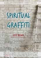 Spiritual Graffiti ebook by Jeff Brown