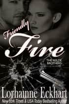 Friendly Fire: including bonus short story Not Quite Married ebook by Lorhainne Eckhart