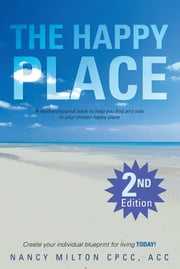 The Happy Place - A read-and-journal book to help you find and stay in your chosen happy place ebook by Nancy Milton CPCC, ACC