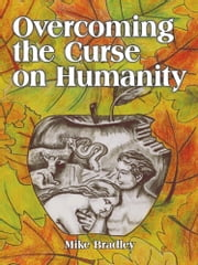 Overcoming the Curse on Humanity ebook by Mike Bradley