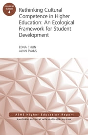 Rethinking Cultural Competence in Higher Education: An Ecological Framework for Student Development: ASHE Higher Education Report, Volume 42, Number 4 ebook by Edna Chun,Alvin Evans