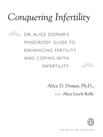 Conquering Infertility - Dr. Alice Domar's Mind/Body Guide to Enhancing Fertility and Coping with Inferti lity ebook by Alice D. Domar,Alice Lesch Kelly