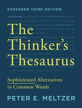 The Thinker's Thesaurus: Sophisticated Alternatives to Common Words (Expanded Second Edition) ebook by Peter E. Meltzer