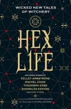 Hex Life: Wicked New Tales of Witchery ebook by Rachel Autumn Deering, Christopher Golden, Kelley Armstrong,...