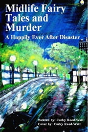 Midlife Fairy Tales and Murder: A Happily-Ever-After Disaster ebook by Corky Reed-Watt,Corky Reed-Watt