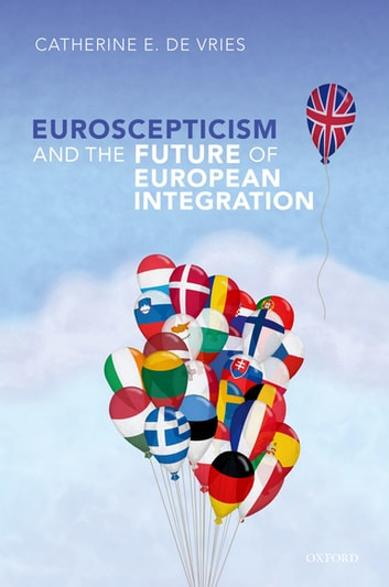 Euroscepticism and the Future of European Integration ebook by Catherine E. De Vries