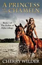 A Princess of the Chameln ebook by Cherry Wilder