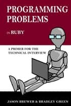 Programming Problems in Ruby ebook by Bradley Green
