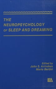 The Neuropsychology of Sleep and Dreaming ebook by John S. Antrobus,Mario Bertini