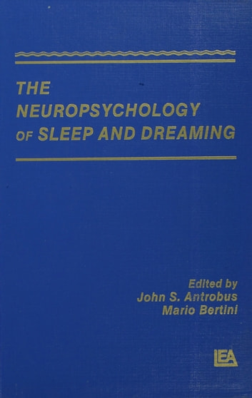 The Neuropsychology of Sleep and Dreaming ebook by