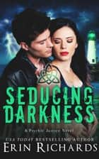 Seducing Darkness ebook by Erin Richards