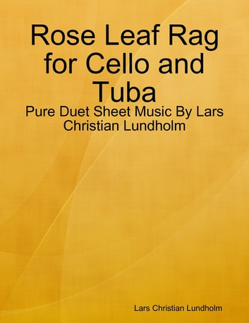 Rose Leaf Rag for Cello and Tuba - Pure Duet Sheet Music By Lars Christian Lundholm ebook by Lars Christian Lundholm