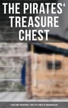 The Pirates' Treasure Chest (7 Gold Hunt Adventures & True Life Stories of Swashbucklers) - The Gold-Bug, The Book of Buried Treasure, Treasure Island, The Pirate of Panama… ebook by Robert Louis Stevenson, Edgar Allan Poe, William Macleod Raine,...