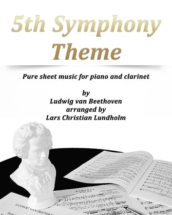 5th Symphony Theme Pure sheet music for piano and clarinet by Ludwig van Beethoven arranged by Lars Christian Lundholm ebook by Pure Sheet Music