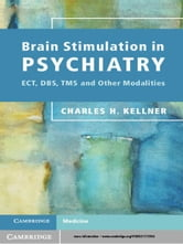 Brain Stimulation in Psychiatry - ECT, DBS, TMS and Other Modalities ebook by Charles H. Kellner