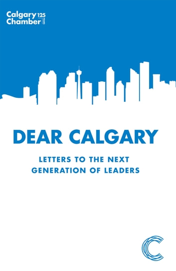 Dear Calgary - letters to the next generation of leaders ebook by