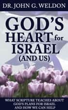 God's Heart for Israel and Us ebook by John G. Weldon