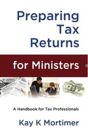 Preparing Tax Returns for Ministers - A Handbook for Tax Professionals ebook by Kay K. Mortimer