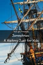 Jamestown: A History Just for Kids! ebook by