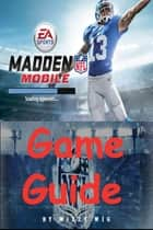 Madden Mobile Game Guide ebook by Wizzy Wig