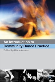 An Introduction to Community Dance Practice ebook by Dr Diane Amans