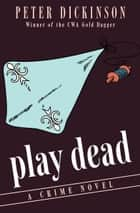Play Dead - A Crime Novel ebook by Peter Dickinson
