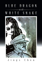 Blue Dragon and White Snake ebook by Jings Chen