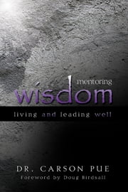 Mentoring Wisdom - Living and Leading Well ebook by Dr. Carson Pue,Doug Birdsall