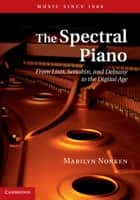 The Spectral Piano ebook by Marilyn Nonken