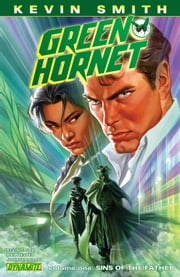 Kevin Smith's Green Hornet Vol. 1: Sins of the Father ebook by Kevin Smith