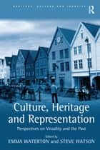 Culture, Heritage and Representation ebook by Steve Watson,Emma Waterton