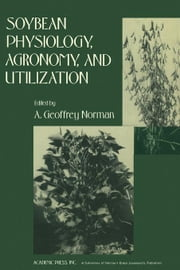 Soybean Physiology, Agronomy, and Utilization ebook by Norman, A.G.