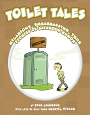 Toilet Tales - Hilarious, Embarrassing, True Stories of Bathroom Humor ebook by Ryan Jacobson,Chantel Wiskur