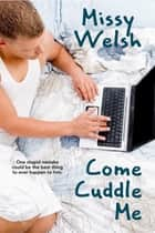 Come Cuddle Me ebook by Missy Welsh