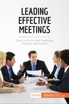 Leading Effective Meetings - Learn how to lead meetings that get real results ebook by 50MINUTES.COM