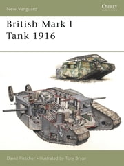 British Mark I Tank 1916 ebook by David Fletcher,Tony Bryan