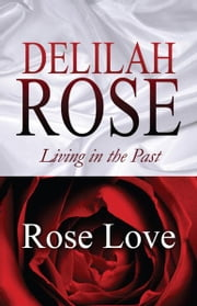 Delilah Rose: Living in the Past ebook by Rose Love