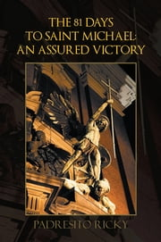 The 81 DAYS TO SAINT MICHAEL: AN ASSURED VICTORY - AN ASSURED VICTORY ebook by PADRESITO RICKY