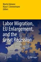 Labor Migration, EU Enlargement, and the Great Recession ebook by Martin Kahanec,Klaus F. Zimmermann