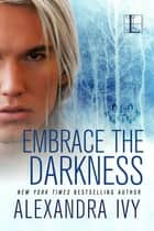 Embrace the Darkness ebook by Alexandra Ivy