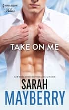 Take On Me ebook by Sarah Mayberry