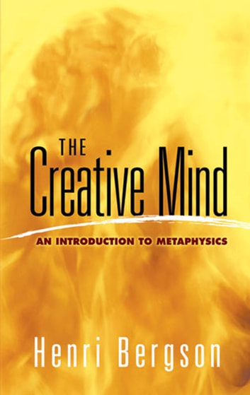 The Creative Mind - An Introduction to Metaphysics ebook by Henri Bergson