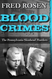 Blood Crimes - The Pennsylvania Skinhead Murders ebook by Fred Rosen