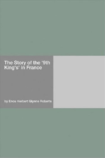 "The Story Of The ""9th King's"" In France ebook by Enos Herbert Glynne Roberts"