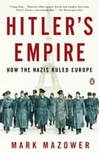 Hitler's Empire - How the Nazis Ruled Europe ebook by Mark Mazower