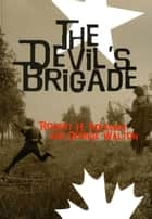 The Devil's Brigade ebook by Robert H. Adelman,George H. Walton
