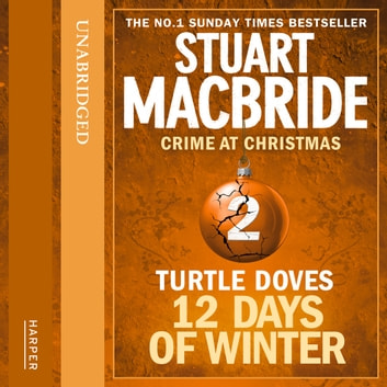 Turtle Doves (short story) (Twelve Days of Winter: Crime at Christmas, Book 2) audiobook by Stuart MacBride