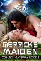 Merrick's Maiden: Cosmos' Gateway Book 5 ebook by S.E. Smith