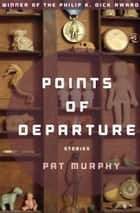 Points of Departure - Stories ebook by Pat Murphy, Kate Wilhelm