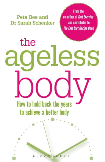 The Ageless Body - How To Hold Back The Years To Achieve A Better Body ebook by Peta Bee,Dr Sarah Schenker